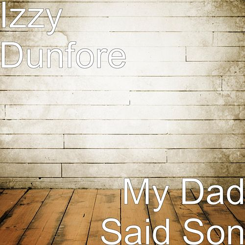 Play & Download My Dad Said Son by Izzy Dunfore | Napster