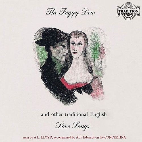 Play & Download The Foggy Dew and Other Traditional English Love Songs by A.L. Lloyd | Napster