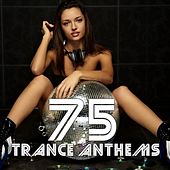 Play & Download 75 Trance Anthems by Various Artists | Napster