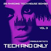 Play & Download Tech and Only (25 Amazing Tech House Bombs), Vol. 3 by Various Artists | Napster