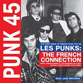 Soul Jazz Records Presents PUNK 45: Les Punks: The French Connection. The First Wave Of Punk 1977-80 by Various Artists