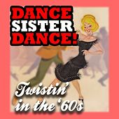 Play & Download Dance Sister Dance: Twistin' in the '60s by Various Artists | Napster