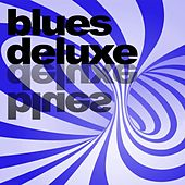 Play & Download Blues Deluxe by Various Artists | Napster