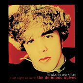 (Last Night We Were) the Delicious Wolves by Hawksley Workman