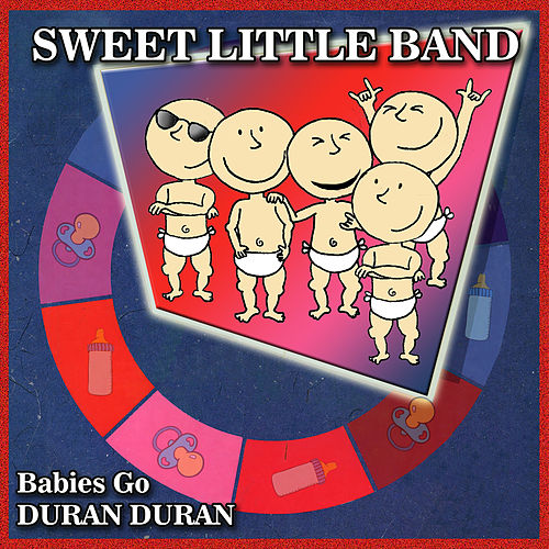 Babies Go Duran Duran de Sweet Little Band