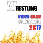 Play & Download Wrestling Video Game Soundtrack 2k17 by Various Artists | Napster