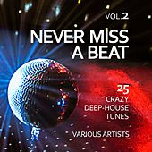 Never Miss a Beat (25 Crazy Deep-House Tunes), Vol. 2 by Various Artists