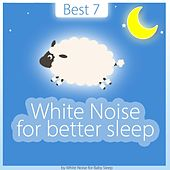 Play & Download Best 7 | White Noise for Better Sleep by Various Artists | Napster