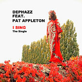 Play & Download I Sing (feat. Pat Appleton) by DEPHAZZ | Napster