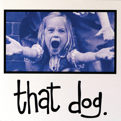 Play & Download That Dog by that dog. | Napster