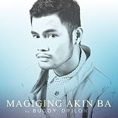 Play & Download Magiging Akin Ba by Bugoy Drilon | Napster
