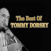 The Best of Tommy Dorsey by Tommy Dorsey