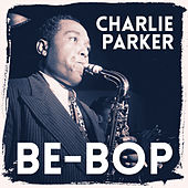 Play & Download Be-Bop by Charlie Parker | Napster
