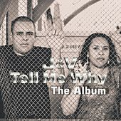 Play & Download Tell Me Why: The Album by J. | Napster