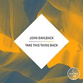 Play & Download Take This Thing Back by John Dahlbäck | Napster