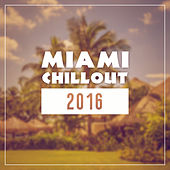 Miami Chillout 2016 – Miami Lounge, Bar on the Beach, Selected Chill Out,  Hot Music, Relaxation, Beach Music, Summer Music by #1 Hits Now