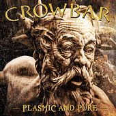 Plasmic And Pure by Crowbar