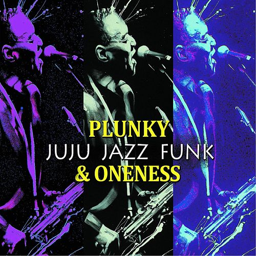 Play & Download Juju Jazz Funk by Plunky & Oneness | Napster