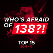 Play & Download Who's Afraid Of 138?! Top 15 - 2016-10 by Various Artists | Napster