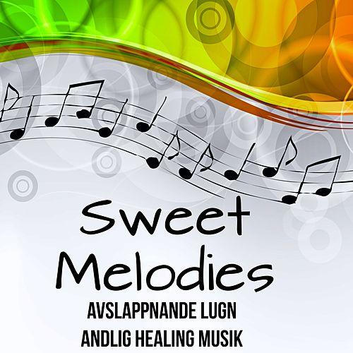 Play & Download Sweet Melodies - Avslappnande Lugn Andlig Healing Musik med Easy Listening Chillout Instrumental Ljud by Relaxing Piano Masters | Napster