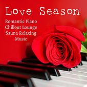 Play & Download Love Season - Romantic Piano Chillout Lounge Sauna Relaxing Music to Reduce Anxiety Improve Concentration and Sweet Dreams by Study Music Academy | Napster