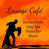 Play & Download Lounge Café - Summertime Sexy Piano Bar Spa Music with Lounge Chill Jazz Relaxing Sounds by Kamasutra | Napster