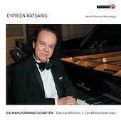 Play & Download Elective Affinities - Die Wahlverwandtschaften (World Premiere Recordings) by Cyprien Katsaris | Napster