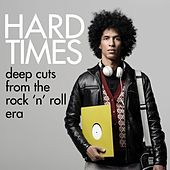 Hard Times - Deep Cuts From the Rock 'N' Roll Era by Various Artists