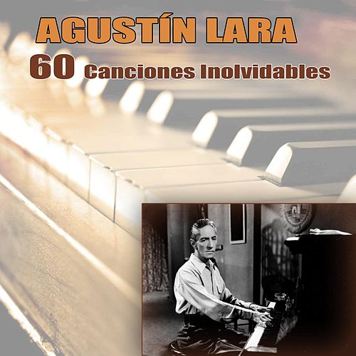 Play & Download 60 Canciones Inolvidables by Agustín Lara | Napster