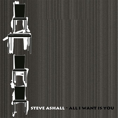 Play & Download All I Want Is You by Steve Ashall | Napster
