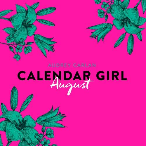 August - Calendar Girl 8 (Ungekürzt) von Audrey Carlan