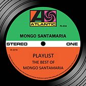 Playlist: The Best Of Mongo Santamaria by Mongo Santamaria