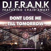 Don't Lose Me Till Tomorrow Radio Edit by DJ Frank