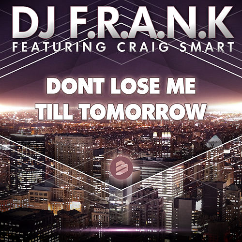 Play & Download Don't Lose Me Till Tomorrow Radio Edit by DJ Frank | Napster
