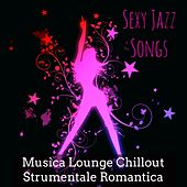 Sexy Jazz Songs - Musica Lounge Chillout Strumentale Romantica per Club Privé by Restaurant Music Academy