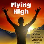 Play & Download Flying High - Guitar Chillout Easy Listening Café Latino Music for Thermae Spa Love Night and Brainwave Entrainment by Pure Massage Music | Napster