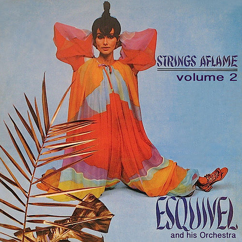 Play & Download Strings Aflame, Vol. 2 by Esquivel | Napster