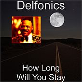 Play & Download How Long Will You Stay by The Delfonics | Napster