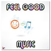 Play & Download Feel Good Music by Various Artists | Napster