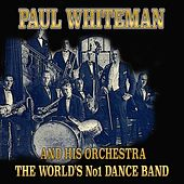 Play & Download Paul Whiteman and His Orchestra (The World's No1 Dance Band) by Paul Whiteman | Napster