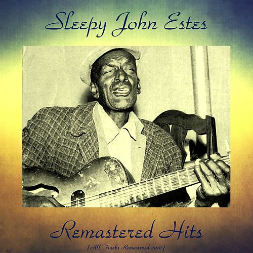 Play & Download Remastered Hits (All Tracks Remastered 2016) by Sleepy John Estes | Napster