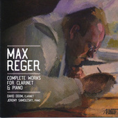 Max Reger: Complete Works for Clarinet and Piano by Jeremy Samolesky