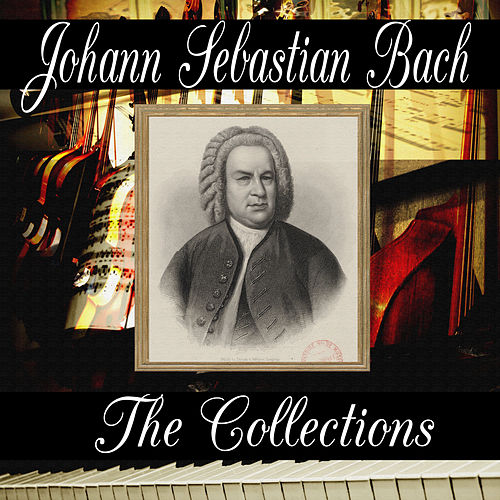 Johann Sebastian Bach: The Collection by Johann Sebastian Bach