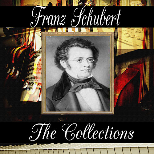 Play & Download Franz Schubert: The Collection by Franz Schubert | Napster