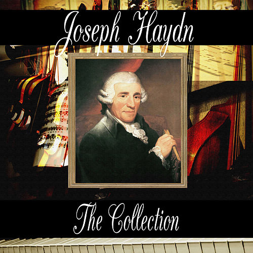 Franz Joseph Haydn: The Collection by Franz Joseph Haydn
