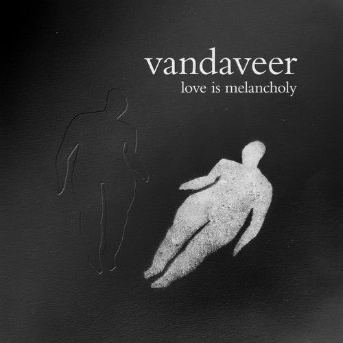 Love Is Melancholy by Vandaveer