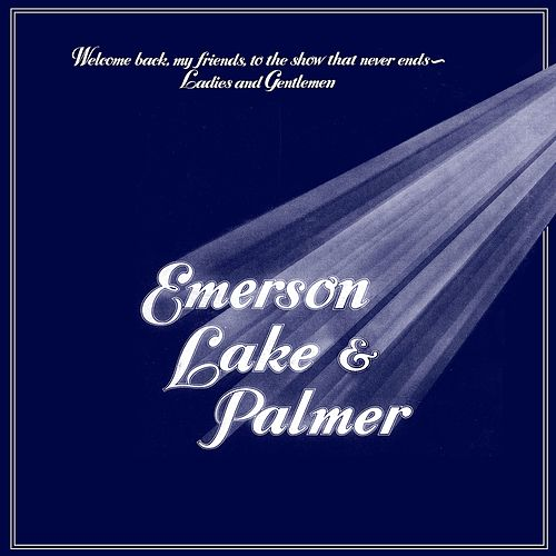 Play & Download Welcome Back My Friends to the Show That Never Ends - Ladies and Gentlemen (Live) by Emerson, Lake & Palmer | Napster