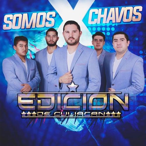 Play & Download X Somos Chavos by La Edicion De Culiacan | Napster