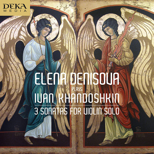 Play & Download Chandoschkin: Violin Sonatas 1-3 by Elena Denisova | Napster