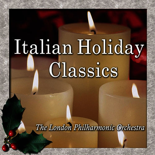 Play & Download Italian Holiday Classics by London Philharmonic Orchestra | Napster